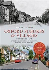 Oxford Suburbs & Villages Through Time: St Giles, Headington, St Clements, Cowley, Iffley, Wytham