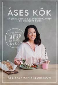 Åses kök : så lyckas du med lågkolhydratkost - en komplett guide