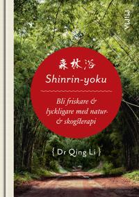 Shinrin-Yoku : bli friskare & lyckligare med natur- & skogsterapi
