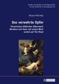 Das Verwehrte Opfer: Strawinskys Biblisches Alterswerk «abraham and Isaac» Mit Einem Blick Zurueck Auf «the Flood»