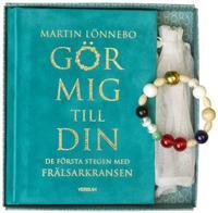Gör mig till din : de första stegen med Frälsarkransen - Martin Lönnebo | Laserbodysculptingpittsburgh.com