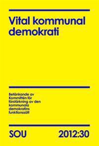 Vital kommunal demokrati. SOU 2012:30