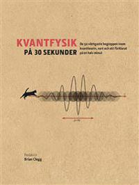 Kvantfysik på 30 sekunder : de 50 viktigaste begreppen inom kvantteorin, vart och ett förklarat på en halv minut