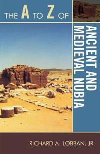 The A to Z of Ancient and Medieval Nubia