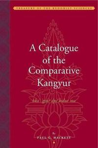 A Catalogue of the Comparative Kangyur Bka' 'gyur Dpe Bsdur Ma