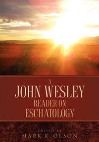 A John Wesley Reader on Eschatology