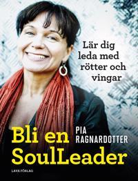 Bli en SoulLeader : lär dig leda med rötter & vingar