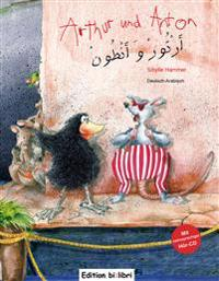 Arthur und Anton. Deutsch-Arabisch mit mehrsprachiger Audio-CD
