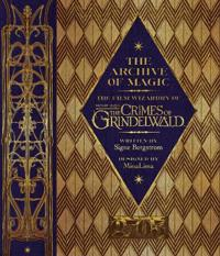 Archive of Magic: the Film Wizardry of Fantastic Beasts: The Crimes of Grindelwald