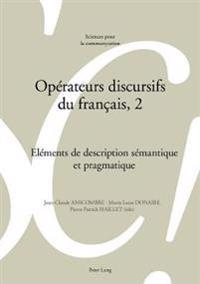 Opérateurs Discursifs Du Français, 2: Eléments de Description Sémantique Et Pragmatique