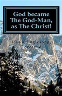 God Became the God-Man, as the Christ!