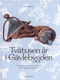 Tvåtusen år i Gävlebygden. En historisk, kulturell och språklig resa från järnåldern till plaståldern.