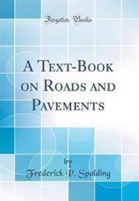 A Text-Book on Roads and Pavements (Classic Reprint)