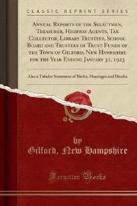 Annual Reports of the Selectmen, Treasurer, Highway Agents, Tax Collector, Library Trustees, School Board and Trustees of Trust Funds of the Town of Gilford, New Hampshire for the Year Ending January 31, 1923