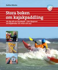 Stora boken om kajakpaddling : lär dig allt om havskajak - från långturer och kajakrollar till vinter och surf