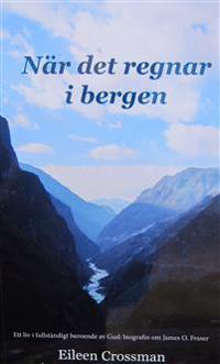 När det regnar i bergen : ett liv i fullständigt beroende av Gud - biografin om James O. Fraser.