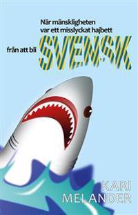 När mänskligheten var ett misslyckat hajbett från att bli svensk