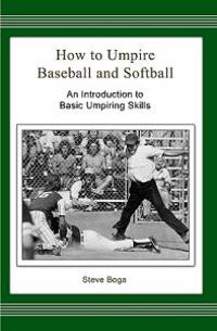 How to Umpire Baseball and Softball: An Introduction to Basic Umpiring Skills