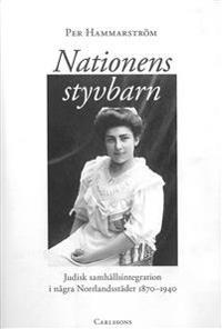 Nationens styvbarn : judisk samhällsintegration i några Norrlandstäder 1870-1940
