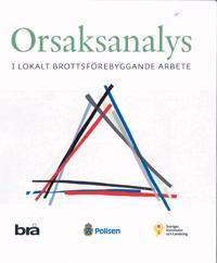 Orsaksanalys : i lokalt brottsförebyggande arbete