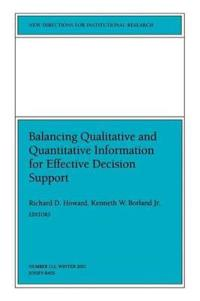 Balancing Qualititative and Quantitative Information for Effective Decision Support: New Directions for Institutional Research, Number 112