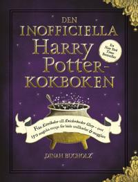Den inofficiella Harry Potter-kokboken : från kittelkakor till Knickerbocker Glory - över 150 magiska recept för både trollkarlar och mugglare