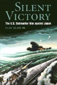 Silent Victory: the U.S Submarine Victory against Japan