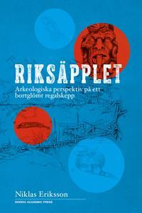 Riksäpplet : arkeologiska perspektiv på ett bortglömt regalskepp - Niklas Eriksson pdf epub