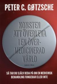 Konsten att överleva i en övermedicinerad värld : så tar du själv reda på om en medicinsk behandling fungerar eller inte