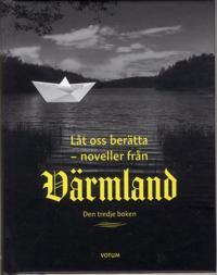 Låt oss berätta : noveller från Värmland - den tredje boken