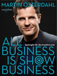 All business is show business : spelregler för den kreativa eran