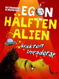 Egon - hälften alien. Släkten invaderar