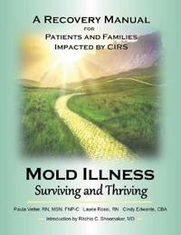Mold Illness: Surviving and Thriving: A Recovery Manual for Patients & Families Impacted by Cirs