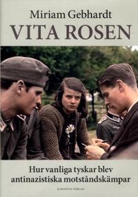 Vita rosen : hur vanliga tyskar blev antinazistiska motståndskämpar