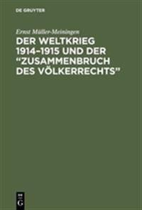 """Der Weltkrieg 1914 - 1915 Und Der """"Zusammenbruch Des V Lkerrechts"""": Eine Abwehr- Und Anklageschrift Gegen Die Kriegf Hrung Des Dreiverbandes"""