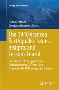 The 1940 Vrancea Earthquake. Issues, Insights and Lessons Learnt