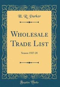 Wholesale Trade List: Season 1927-28 (Classic Reprint)