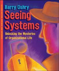 Seeing Systems. Unlocking the Mysteries of Organizational Life