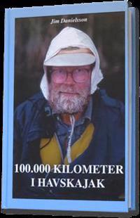 100.000 kilometer i havskajak : samlade skrifter och nya glimtar ur en paddlares liv