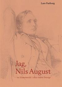 Jag, Nils August : en klassresenär i 1800-talets Sverige