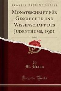 Monatsschrift Für Geschichte Und Wissenschaft Des Judenthums, 1901, Vol. 45 (Classic Reprint)