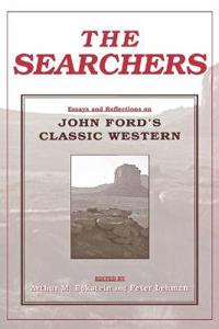The Searchers: Essays and Reflections on John Ford's Classic Western