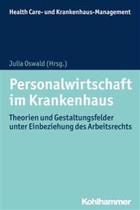 Personalwirtschaft Im Krankenhaus: Theorien Und Gestaltungsfelder Unter Einbeziehung Des Arbeitsrechts