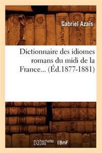 Dictionnaire Des Idiomes Romans Du MIDI de la France. Tome 2 (�d.1877-1881)