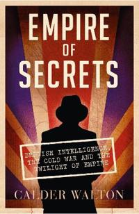 Empire of secrets - british intelligence, the cold war and the twilight of