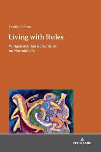 Living with Rules: Wittgensteinian Reflections on Normativity
