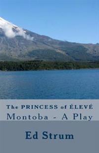 The Princess of Élevé: Montoba - A Play