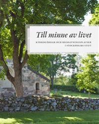 Till minne av livet : Kyrkogårdar och begravningsplatser i Stockholms Stift
