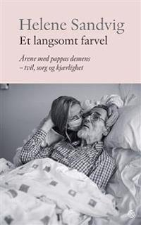 Et langsomt farvel; årene med pappas demens - tvil, sorg og kjærlighet