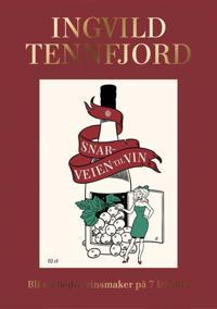 Snarveien til vin; bli en bedre vinsmaker på 7 kvelder